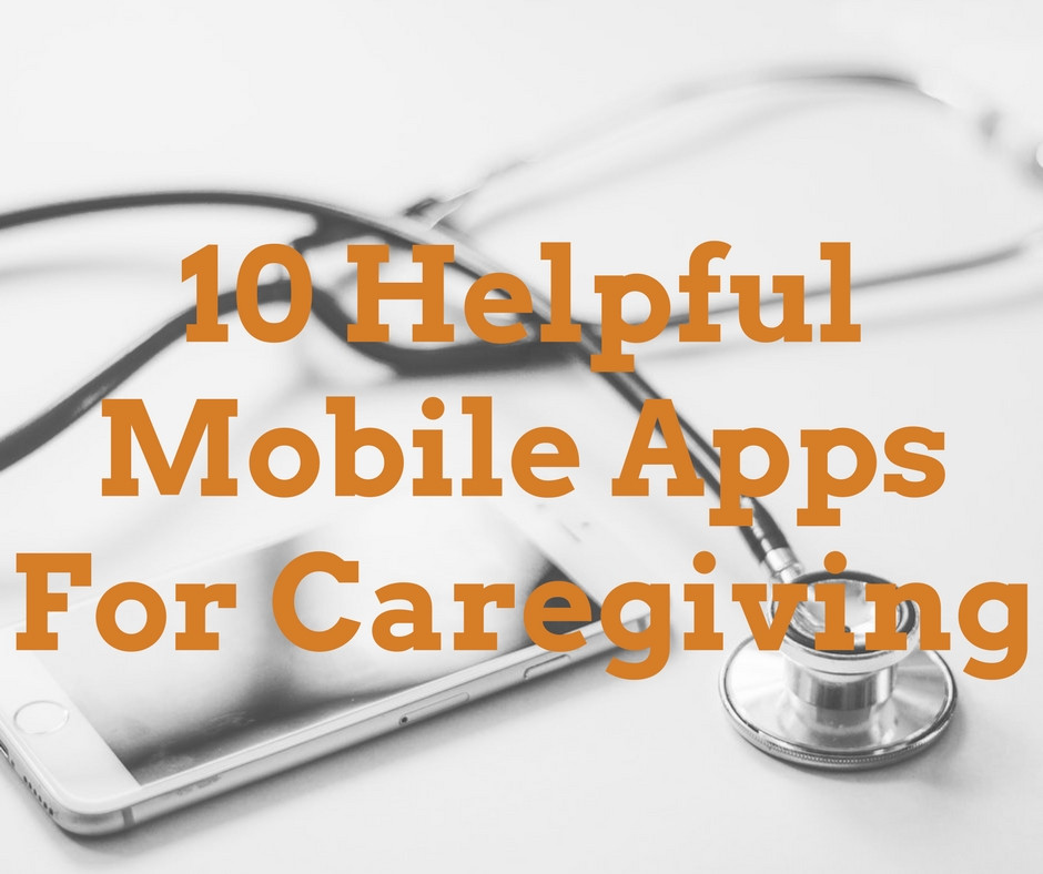 10 Helpful Mobile Applications for Caregiving